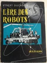 Albert Ducrocq - L'ère des robots - 1953