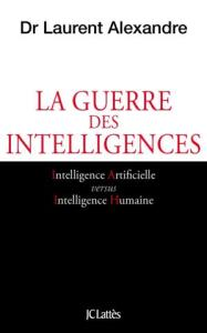 La guerre des intelligence Laurent Alexandre